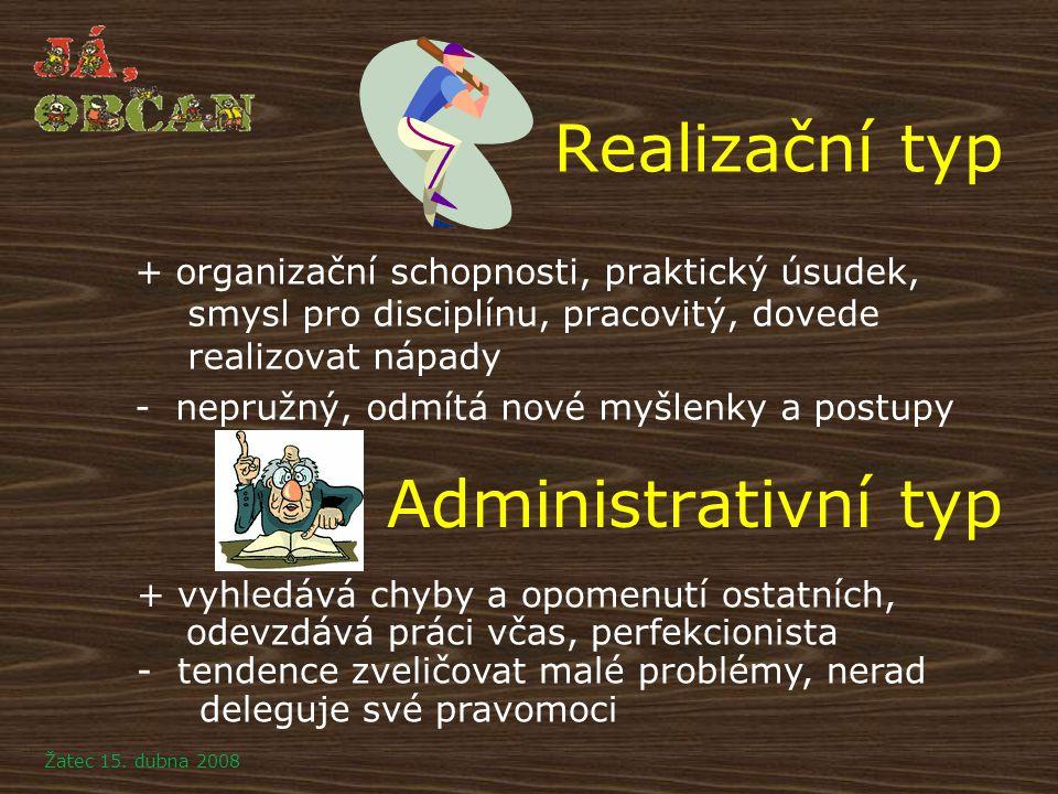 Realizační typ + organizační schopnosti, praktický úsudek, smysl pro disciplínu, pracovitý, dovede realizovat nápady - nepružný, odmítá nové myšlenky