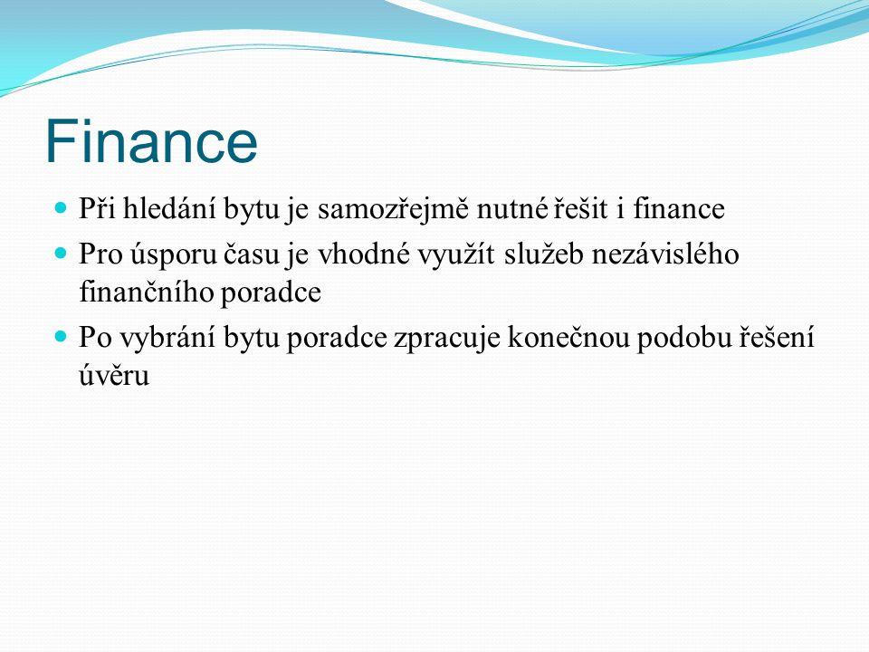 Finance Při hledání bytu je samozřejmě nutné řešit i finance Pro úsporu času je vhodné využít služeb nezávislého finančního poradce Po vybrání bytu po