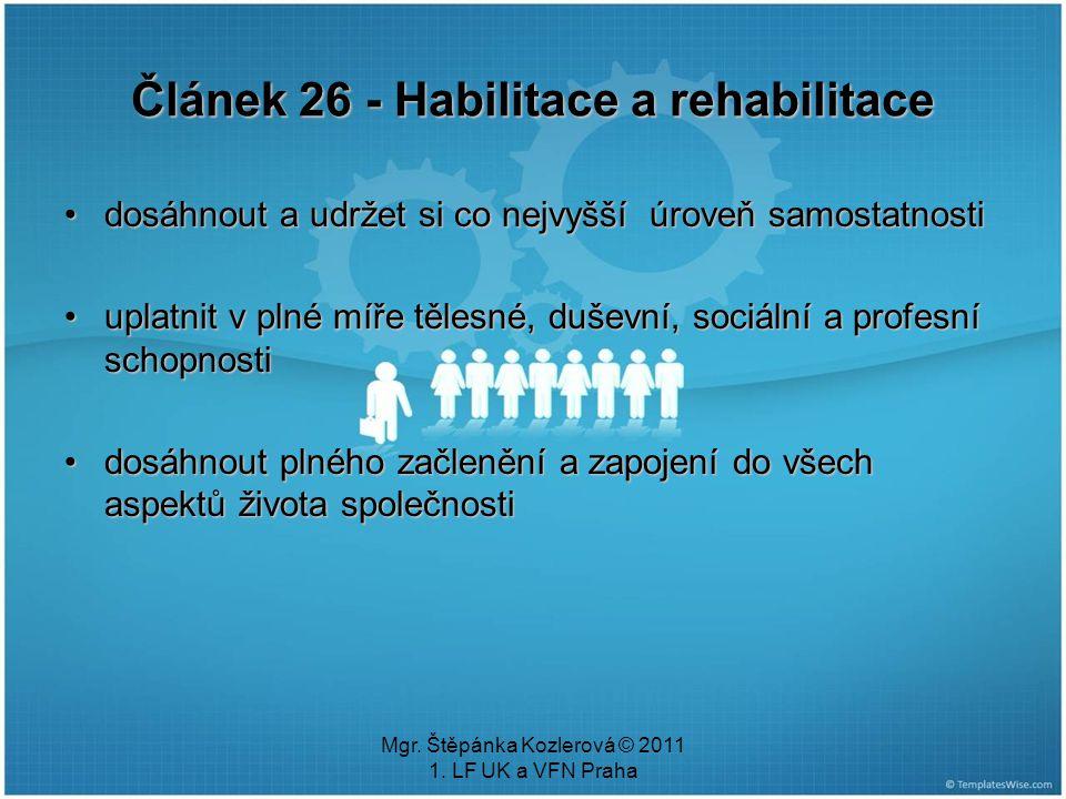 Mgr. Štěpánka Kozlerová © 2011 1. LF UK a VFN Praha Článek 26 - Habilitace a rehabilitace dosáhnout a udržet si co nejvyšší úroveň samostatnostidosáhn