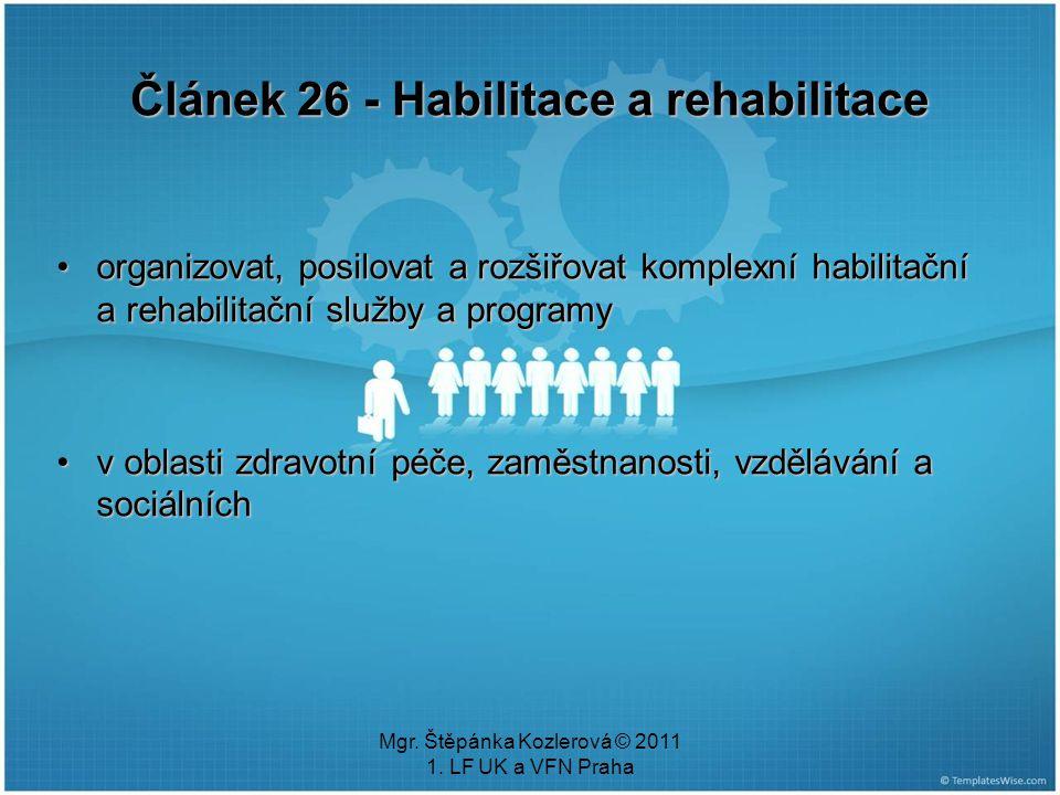 Mgr. Štěpánka Kozlerová © 2011 1. LF UK a VFN Praha organizovat, posilovat a rozšiřovat komplexní habilitační a rehabilitační služby a programyorganiz