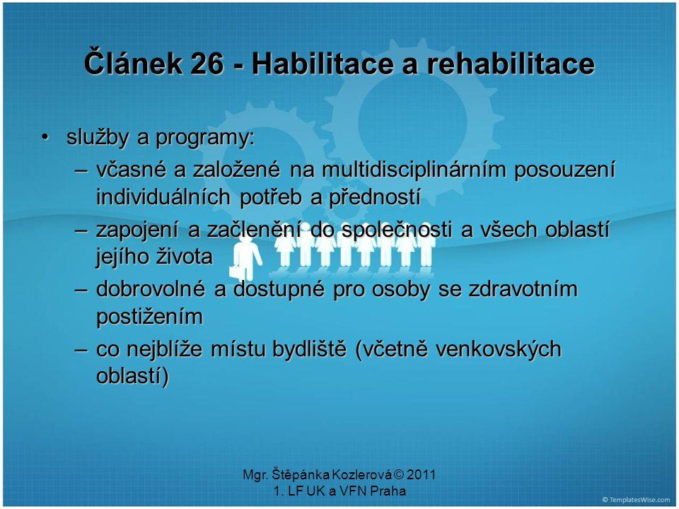 Mgr. Štěpánka Kozlerová © 2011 1. LF UK a VFN Praha Článek 26 - Habilitace a rehabilitace služby a programy:služby a programy: –včasné a založené na m