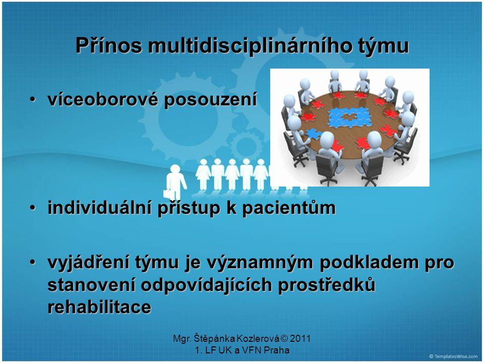 Mgr. Štěpánka Kozlerová © 2011 1. LF UK a VFN Praha Přínos multidisciplinárního týmu víceoborové posouzenívíceoborové posouzení individuální přístup k