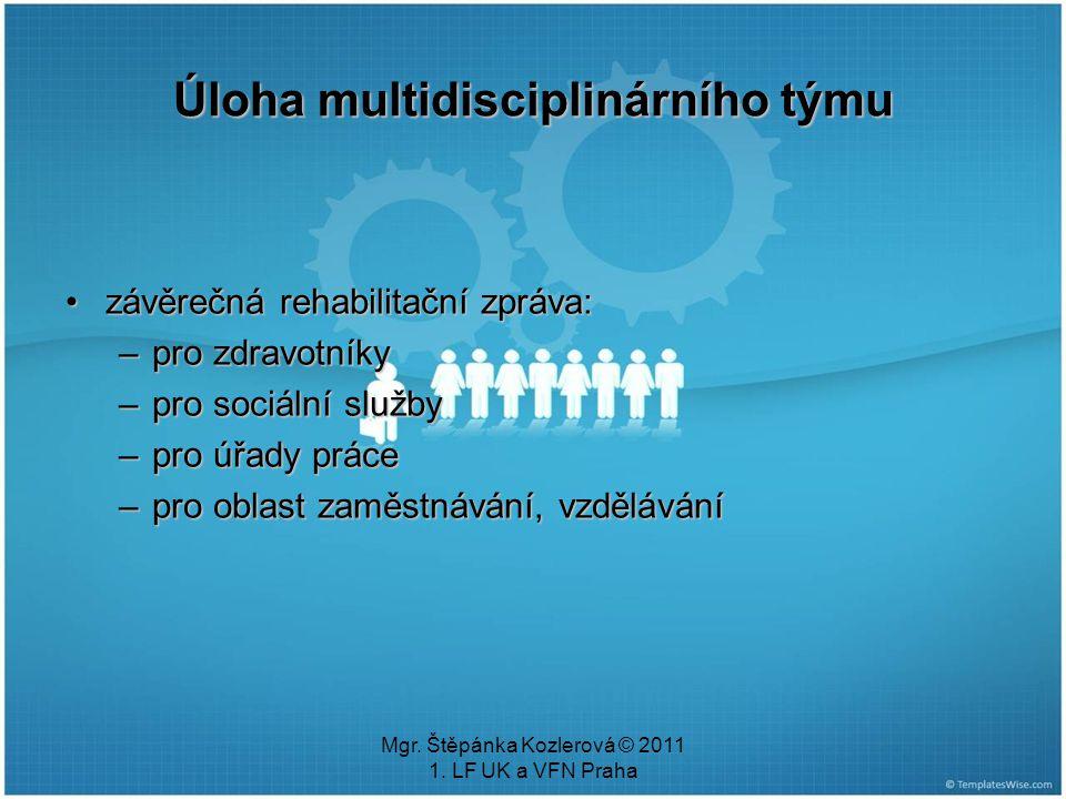 Mgr. Štěpánka Kozlerová © 2011 1. LF UK a VFN Praha Úloha multidisciplinárního týmu závěrečná rehabilitační zpráva:závěrečná rehabilitační zpráva: –pr