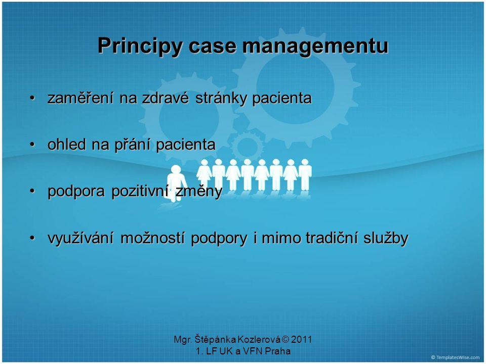Mgr. Štěpánka Kozlerová © 2011 1. LF UK a VFN Praha Principy case managementu zaměření na zdravé stránky pacientazaměření na zdravé stránky pacienta o