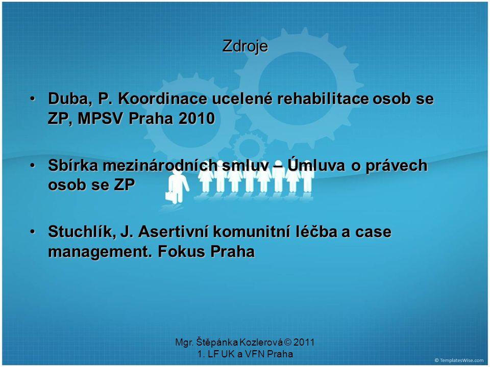 Mgr. Štěpánka Kozlerová © 2011 1. LF UK a VFN Praha Zdroje Duba, P. Koordinace ucelené rehabilitace osob se ZP, MPSV Praha 2010Duba, P. Koordinace uce