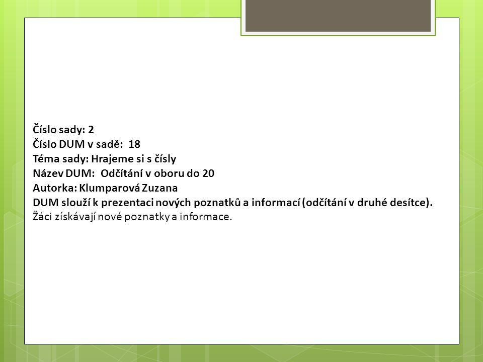 Číslo sady: 2 Číslo DUM v sadě: 18 Téma sady: Hrajeme si s čísly Název DUM: Odčítání v oboru do 20 Autorka: Klumparová Zuzana DUM slouží k prezentaci nových poznatků a informací (odčítání v druhé desítce).