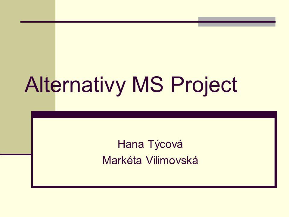 Alternativy MS Project Hana Týcová Markéta Vilimovská