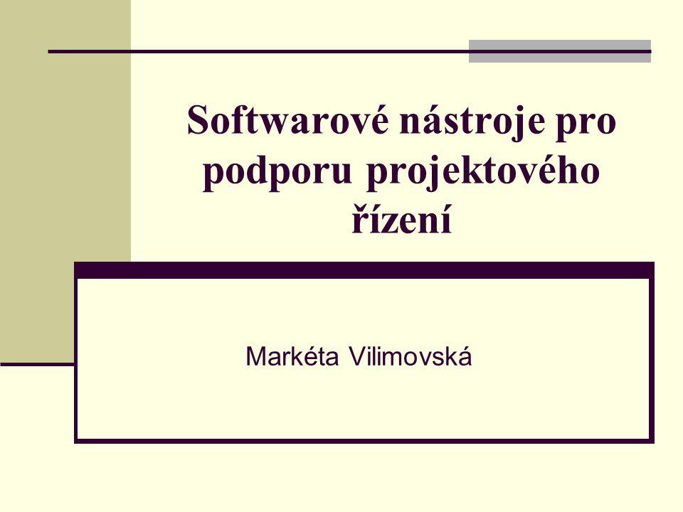 Softwarové nástroje pro podporu projektového řízení Markéta Vilimovská
