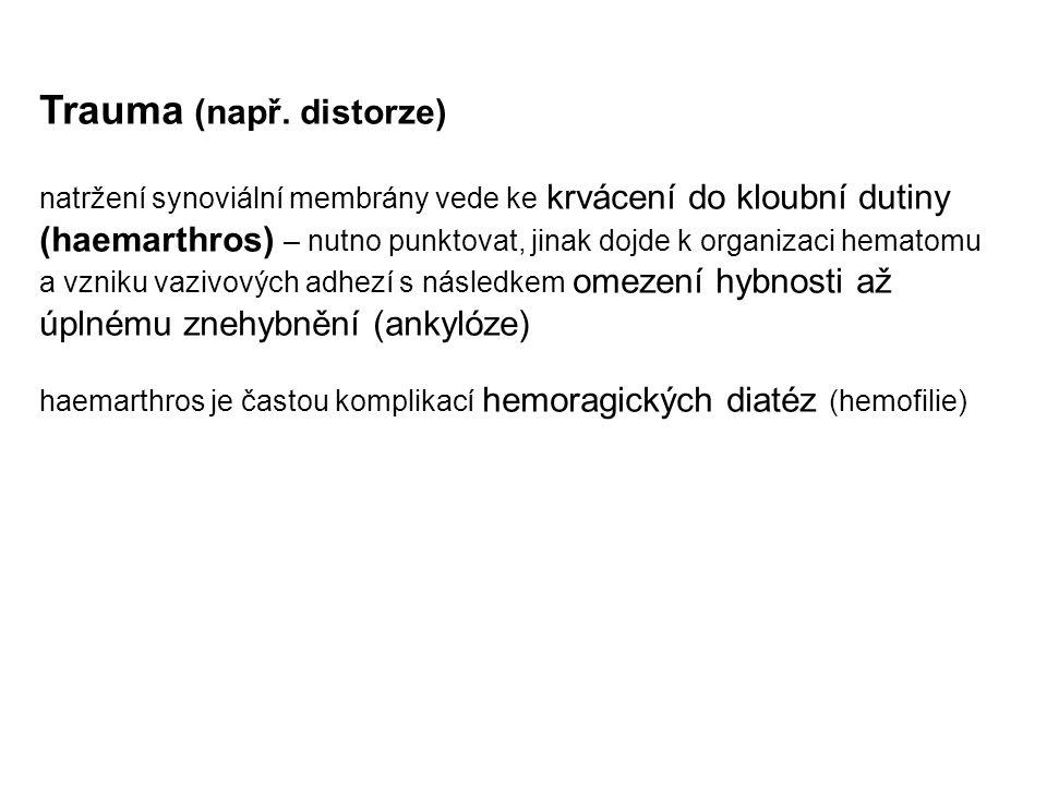 Trauma (např. distorze) natržení synoviální membrány vede ke krvácení do kloubní dutiny (haemarthros) – nutno punktovat, jinak dojde k organizaci hema