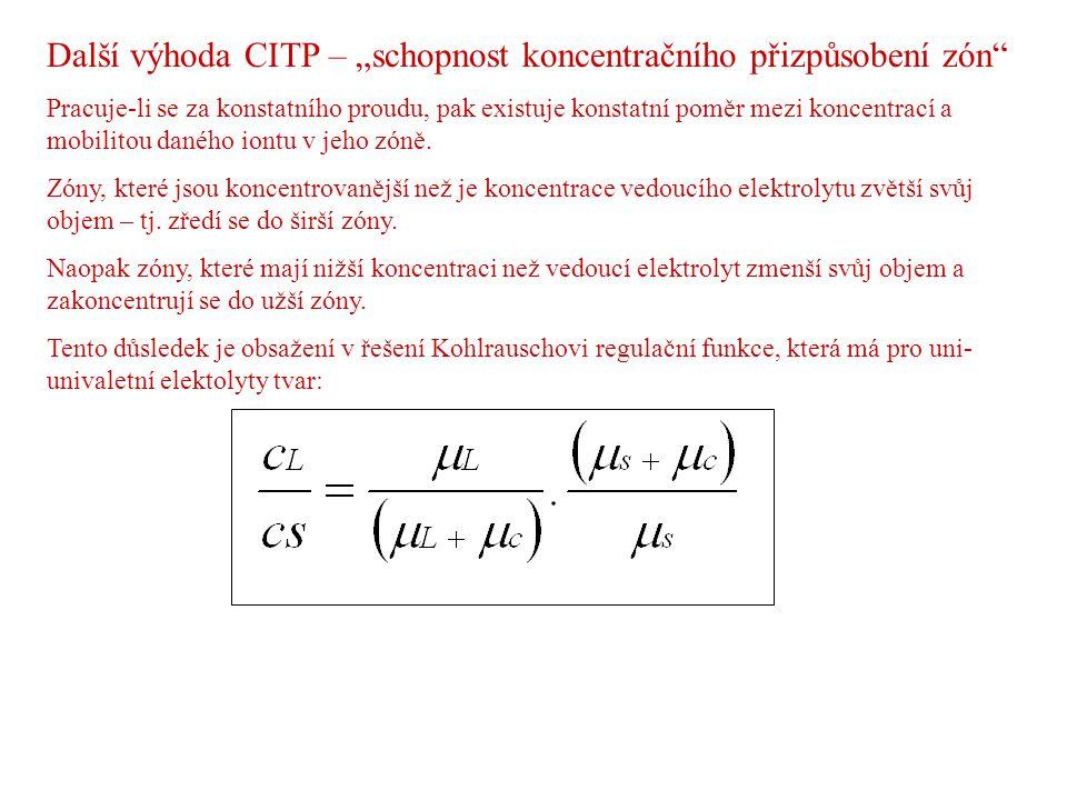 """Další výhoda CITP – """"schopnost koncentračního přizpůsobení zón"""" Pracuje-li se za konstatního proudu, pak existuje konstatní poměr mezi koncentrací a m"""