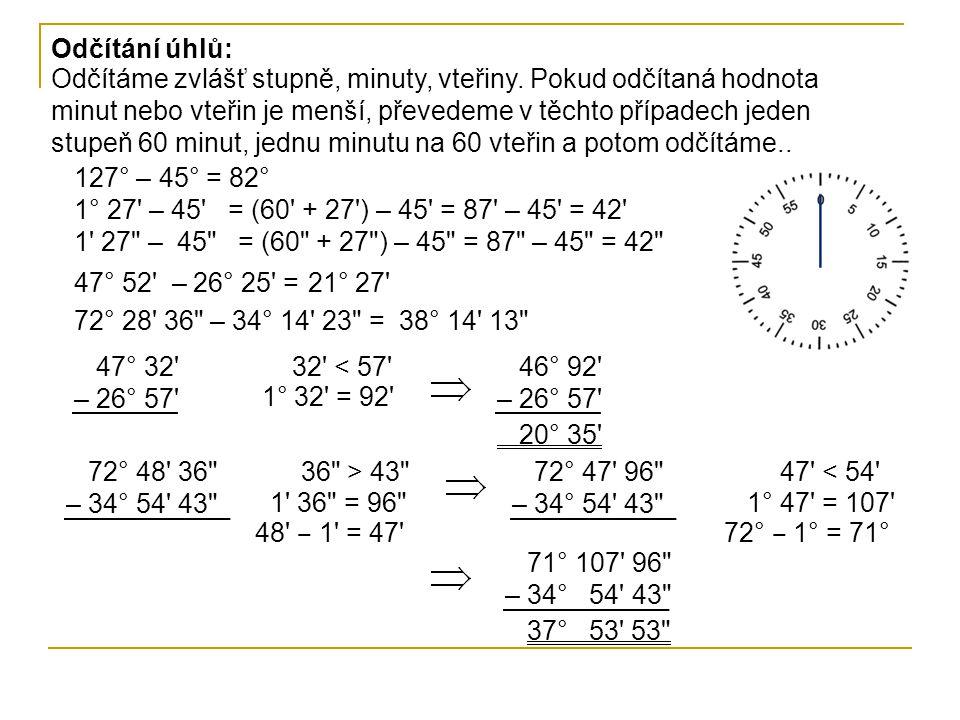 Odčítání úhlů: Odčítáme zvlášť stupně, minuty, vteřiny. Pokud odčítaná hodnota minut nebo vteřin je menší, převedeme v těchto případech jeden stupeň 6