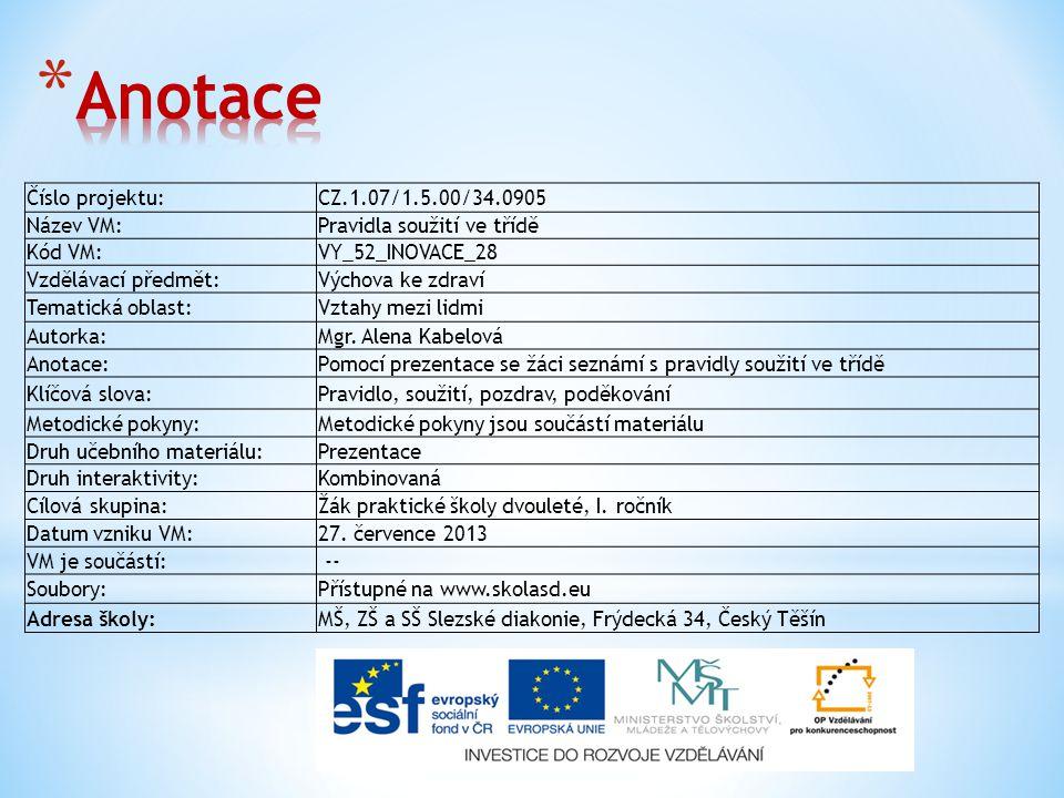 Číslo projektu:CZ.1.07/1.5.00/34.0905 Název VM:Pravidla soužití ve třídě Kód VM:VY_52_INOVACE_28 Vzdělávací předmět:Výchova ke zdraví Tematická oblast