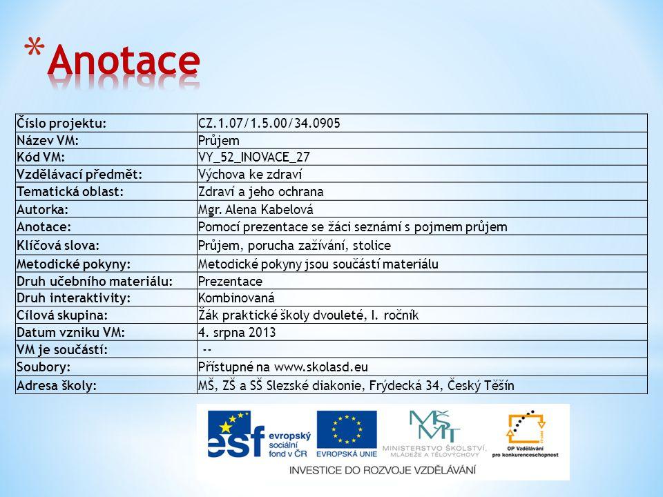 Číslo projektu:CZ.1.07/1.5.00/34.0905 Název VM:Průjem Kód VM:VY_52_INOVACE_27 Vzdělávací předmět:Výchova ke zdraví Tematická oblast:Zdraví a jeho ochrana Autorka:Mgr.