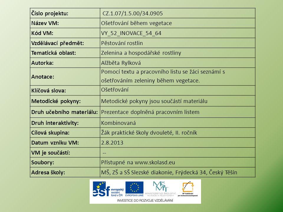 Číslo projektu: CZ.1.07/1.5.00/34.0905 Název VM:Ošetřování během vegetace Kód VM:VY_52_INOVACE_54_64 Vzdělávací předmět:Pěstování rostlin Tematická ob