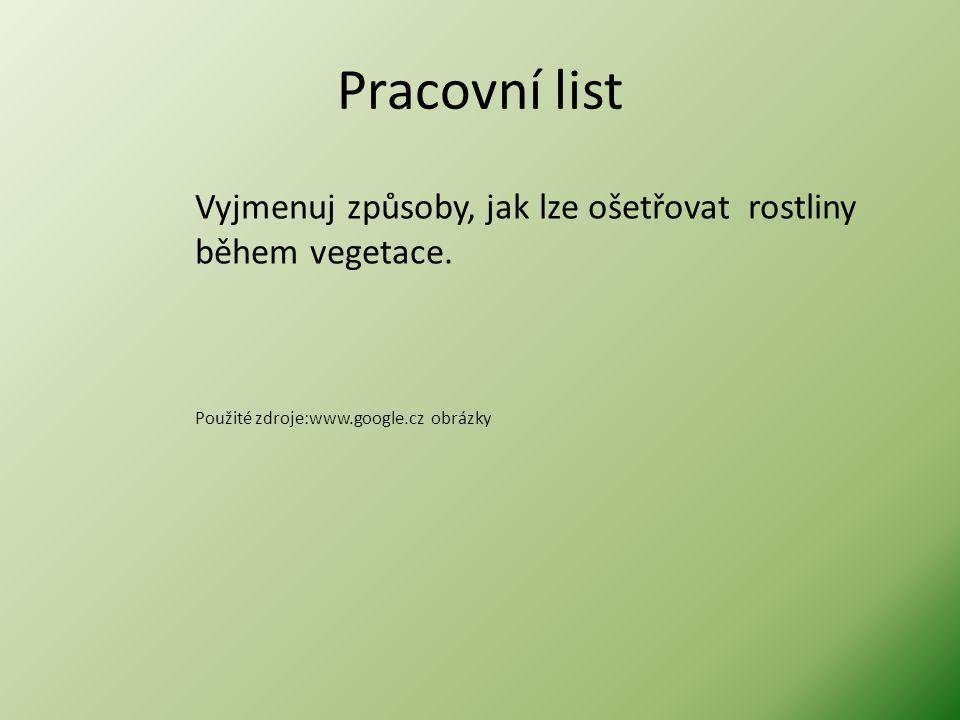 Pracovní list Vyjmenuj způsoby, jak lze ošetřovat rostliny během vegetace. Použité zdroje:www.google.cz obrázky