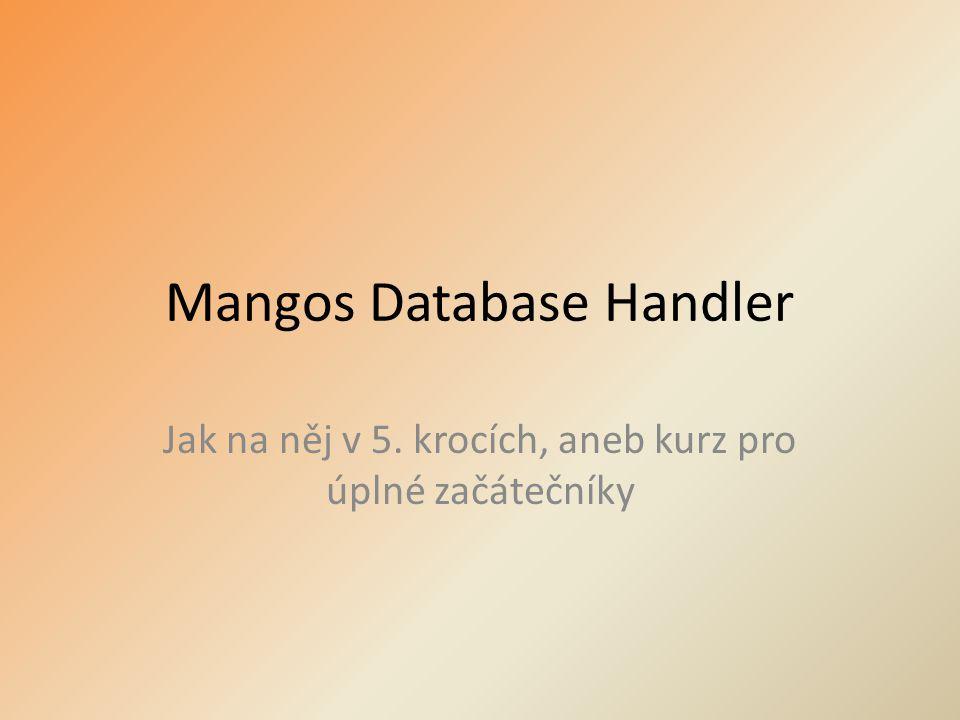 Mangos Database Handler Jak na něj v 5. krocích, aneb kurz pro úplné začátečníky
