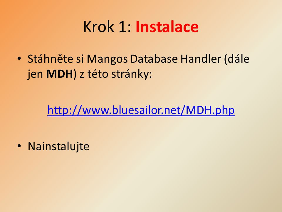 Krok 1: Instalace Stáhněte si Mangos Database Handler (dále jen MDH) z této stránky: http://www.bluesailor.net/MDH.php Nainstalujte
