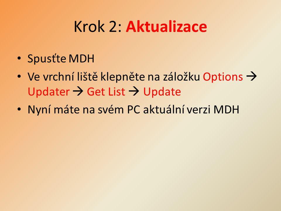 Krok 2: Aktualizace Spusťte MDH Ve vrchní liště klepněte na záložku Options  Updater  Get List  Update Nyní máte na svém PC aktuální verzi MDH