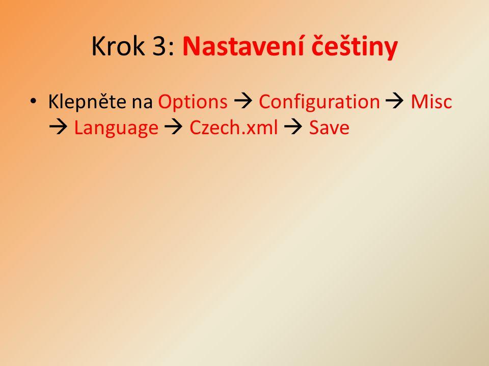 Krok 3: Nastavení češtiny Klepněte na Options  Configuration  Misc  Language  Czech.xml  Save