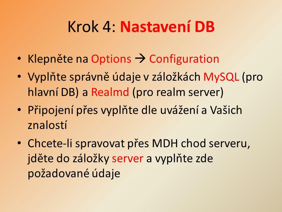 Krok 4: Nastavení DB Klepněte na Options  Configuration Vyplňte správně údaje v záložkách MySQL (pro hlavní DB) a Realmd (pro realm server) Připojení přes vyplňte dle uvážení a Vašich znalostí Chcete-li spravovat přes MDH chod serveru, jděte do záložky server a vyplňte zde požadované údaje