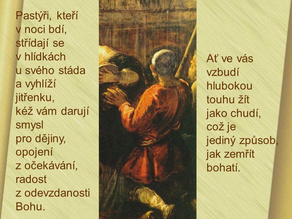 Pastýři, kteří v noci bdí, střídají se v hlídkách u svého stáda a vyhlíží jitřenku, kéž vám darují smysl pro dějiny, opojení z očekávání, radost z odevzdanosti Bohu.