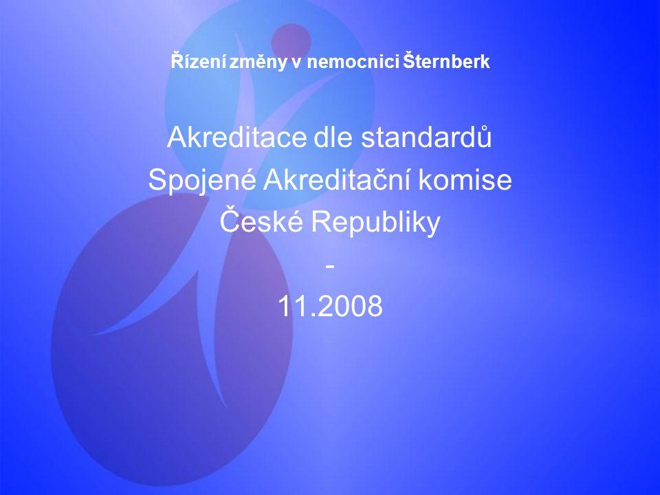 Řízení změny v nemocnici Šternberk Akreditace dle standardů Spojené Akreditační komise České Republiky - 11.2008