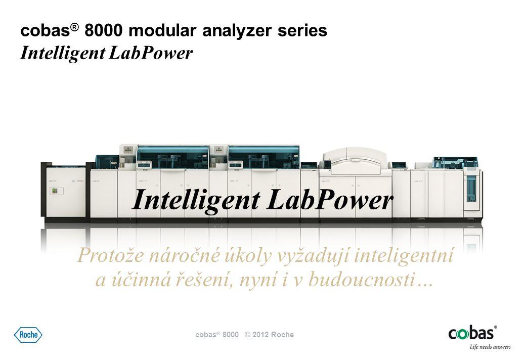 Intelligent LabPower Protože náročné úkoly vyžadují inteligentní a účinná řešení, nyní i v budoucnosti… cobas ® 8000 modular analyzer series Intelligent LabPower cobas ® 8000 © 2012 Roche