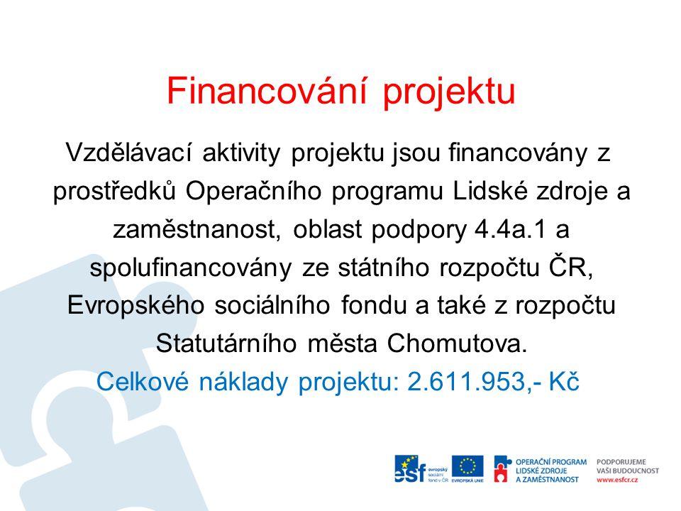 Financování projektu Vzdělávací aktivity projektu jsou financovány z prostředků Operačního programu Lidské zdroje a zaměstnanost, oblast podpory 4.4a.1 a spolufinancovány ze státního rozpočtu ČR, Evropského sociálního fondu a také z rozpočtu Statutárního města Chomutova.