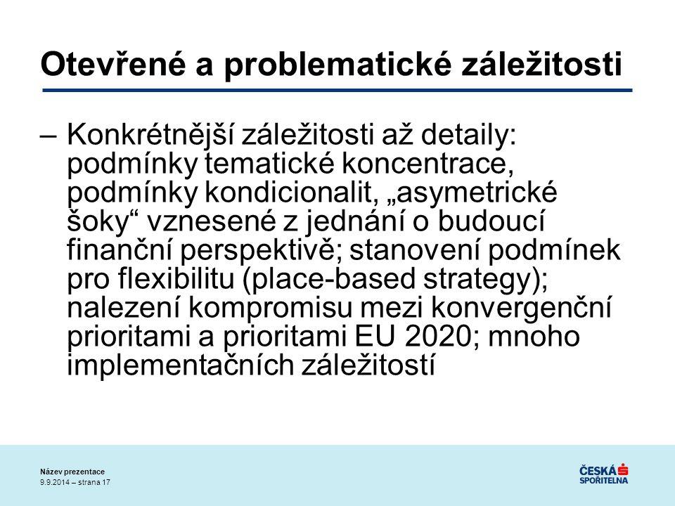 """9.9.2014 – strana 17 Název prezentace Otevřené a problematické záležitosti –Konkrétnější záležitosti až detaily: podmínky tematické koncentrace, podmínky kondicionalit, """"asymetrické šoky vznesené z jednání o budoucí finanční perspektivě; stanovení podmínek pro flexibilitu (place-based strategy); nalezení kompromisu mezi konvergenční prioritami a prioritami EU 2020; mnoho implementačních záležitostí"""