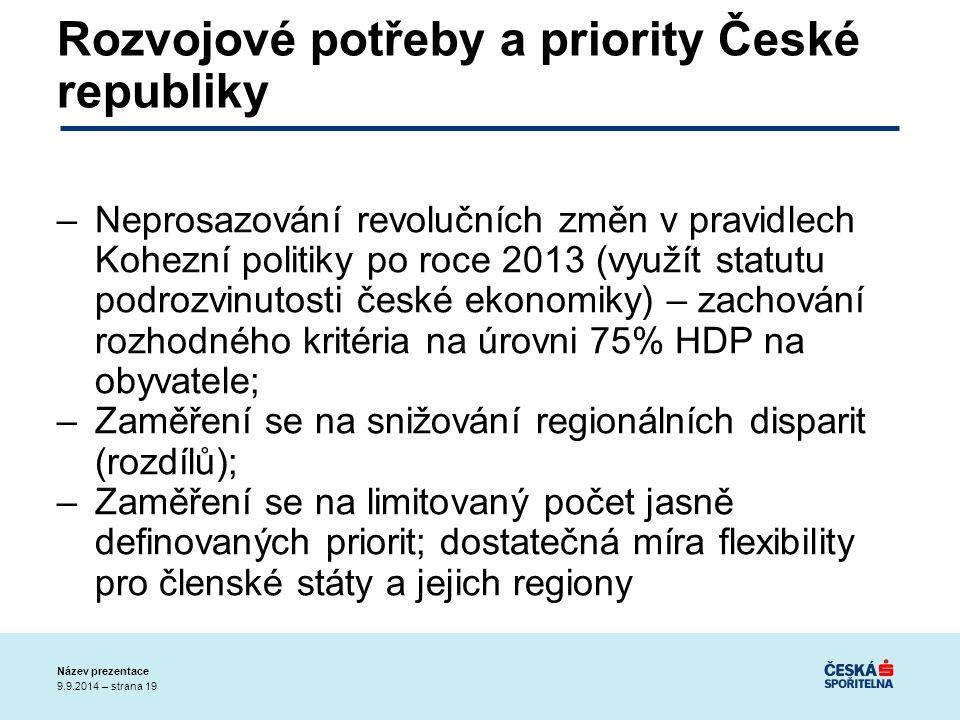 9.9.2014 – strana 19 Název prezentace Rozvojové potřeby a priority České republiky –Neprosazování revolučních změn v pravidlech Kohezní politiky po roce 2013 (využít statutu podrozvinutosti české ekonomiky) – zachování rozhodného kritéria na úrovni 75% HDP na obyvatele; –Zaměření se na snižování regionálních disparit (rozdílů); –Zaměření se na limitovaný počet jasně definovaných priorit; dostatečná míra flexibility pro členské státy a jejich regiony