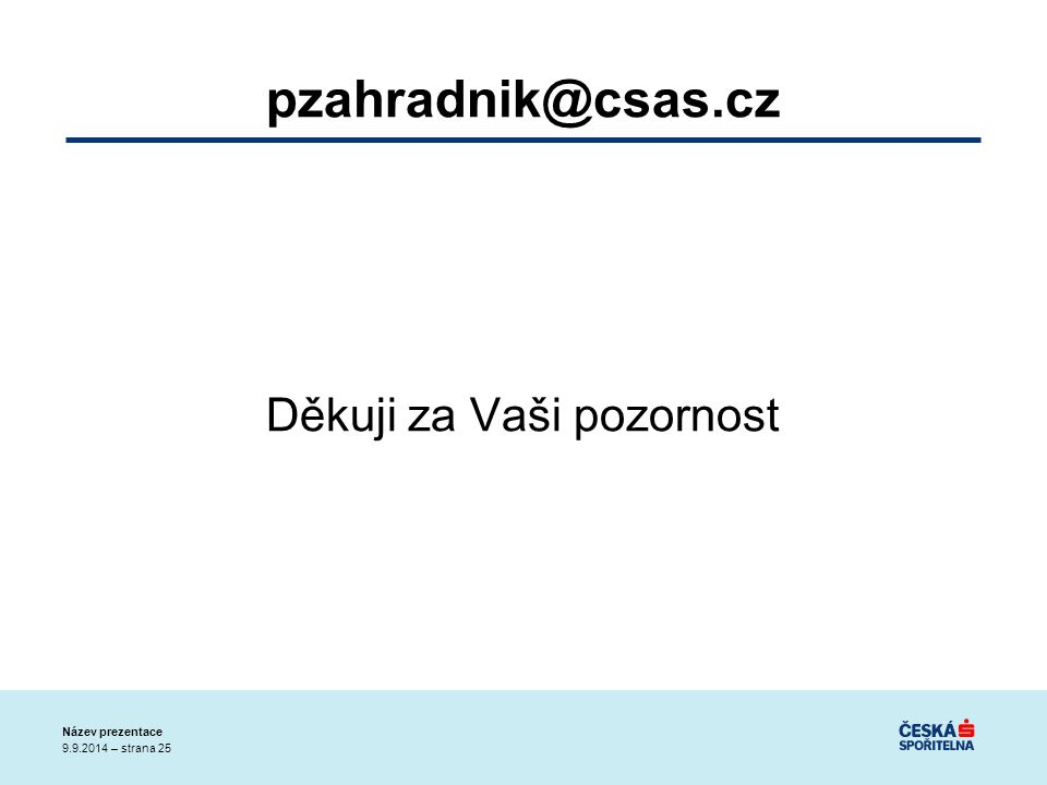 9.9.2014 – strana 25 Název prezentace pzahradnik@csas.cz Děkuji za Vaši pozornost