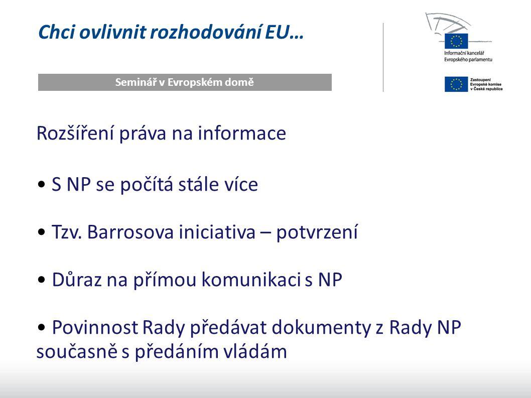 Chci ovlivnit rozhodování EU… Seminář v Evropském domě Rozšíření práva na informace S NP se počítá stále více Tzv. Barrosova iniciativa – potvrzení Dů