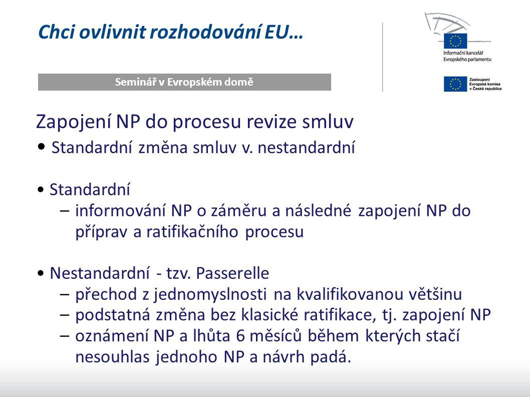 Chci ovlivnit rozhodování EU… Seminář v Evropském domě Zapojení NP do procesu revize smluv Standardní změna smluv v. nestandardní Standardní –informov