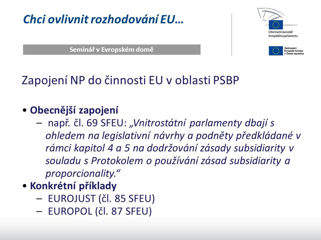 """Chci ovlivnit rozhodování EU… Seminář v Evropském domě Zapojení NP do činnosti EU v oblasti PSBP Obecnější zapojení – např. čl. 69 SFEU: """"Vnitrostátní"""