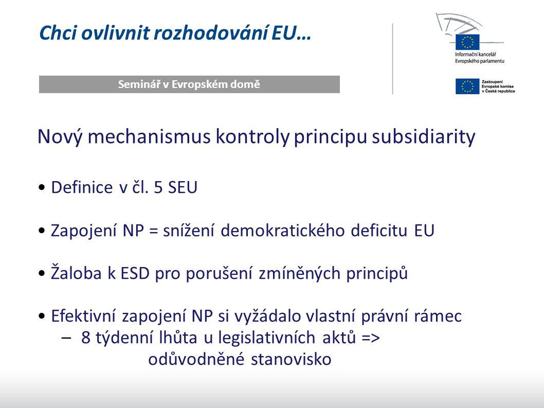 Chci ovlivnit rozhodování EU… Seminář v Evropském domě Nový mechanismus kontroly principu subsidiarity Definice v čl. 5 SEU Zapojení NP = snížení demo
