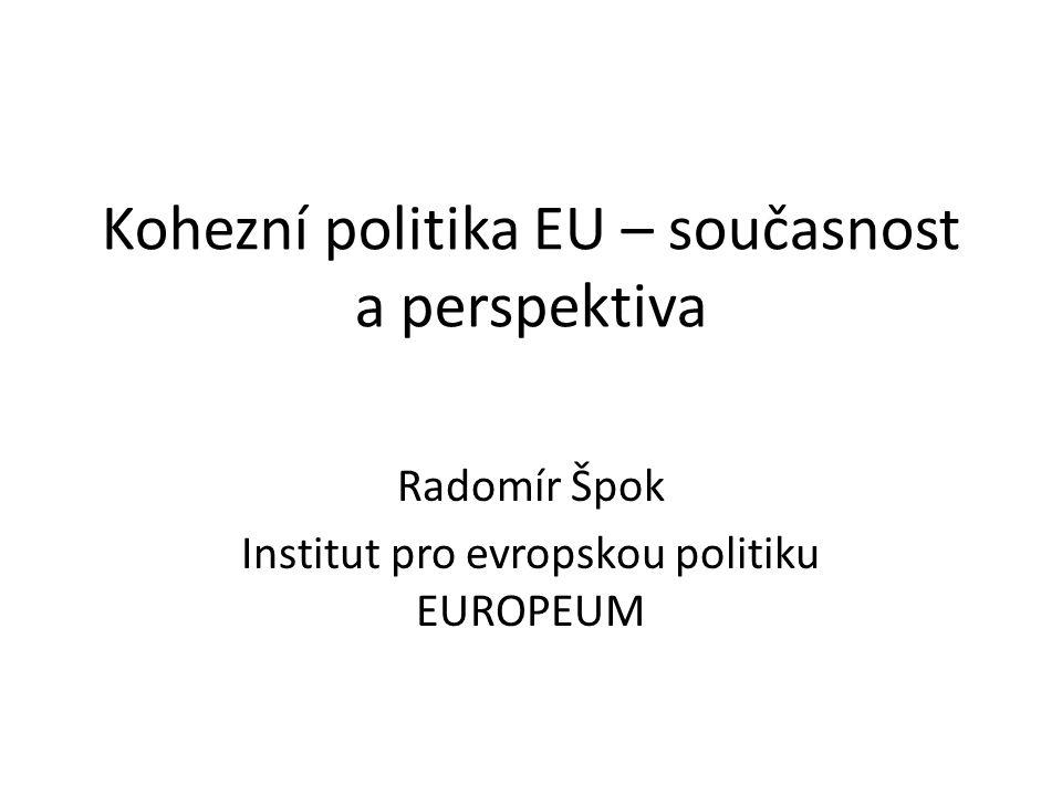 Kohezní politika EU – současnost a perspektiva Radomír Špok Institut pro evropskou politiku EUROPEUM