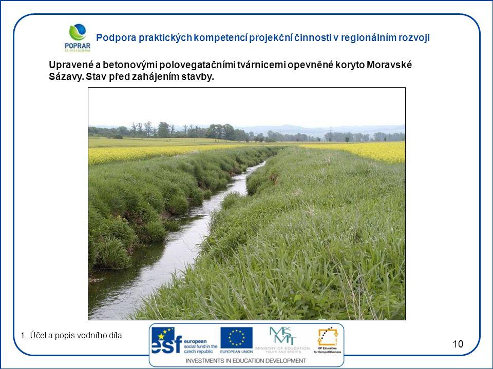 Podpora praktických kompetencí projekční činnosti v regionálním rozvoji 10 1. Účel a popis vodního díla Upravené a betonovými polovegatačními tvárnice