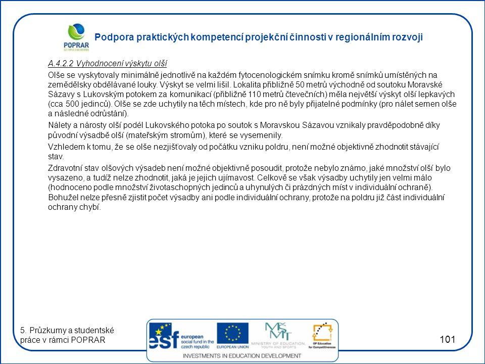 Podpora praktických kompetencí projekční činnosti v regionálním rozvoji 101 A.4.2.2 Vyhodnocení výskytu olší Olše se vyskytovaly minimálně jednotlivě na každém fytocenologickém snímku kromě snímků umístěných na zemědělsky obdělávané louky.