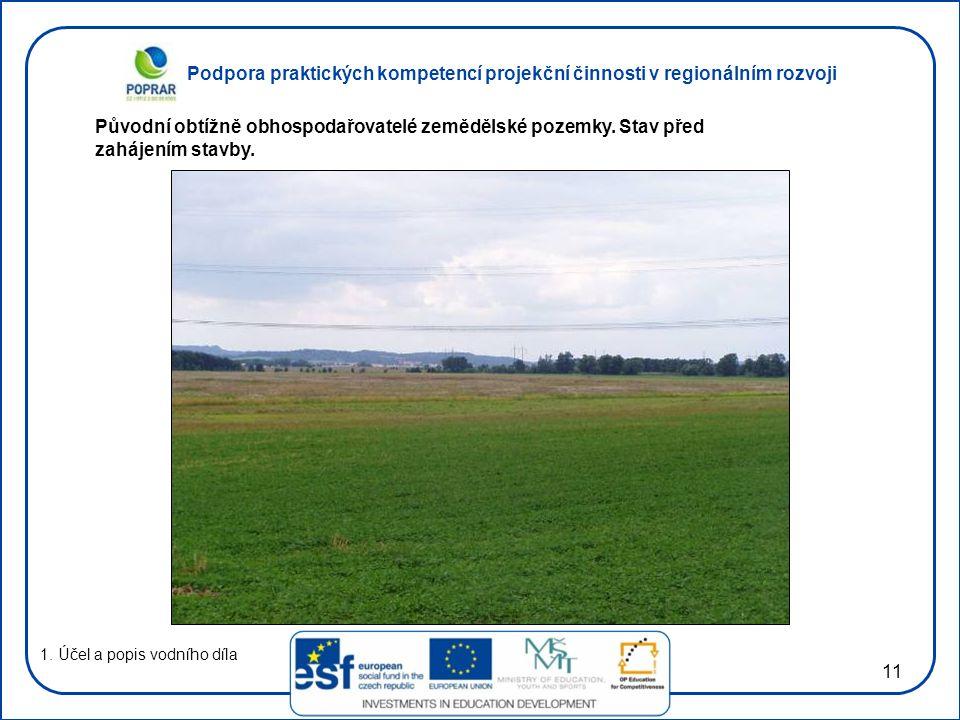 Podpora praktických kompetencí projekční činnosti v regionálním rozvoji 11 1. Účel a popis vodního díla Původní obtížně obhospodařovatelé zemědělské p