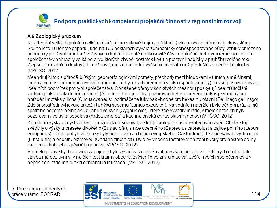 Podpora praktických kompetencí projekční činnosti v regionálním rozvoji 114 A.6 Zoologický průzkum Rozčlenění velkých polních celků a utváření mozaikové krajiny má kladný vliv na vývoj přírodních ekosystému.