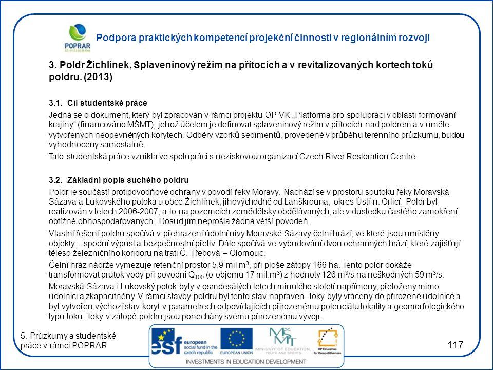 Podpora praktických kompetencí projekční činnosti v regionálním rozvoji 117 3. Poldr Žichlínek, Splaveninový režim na přítocích a v revitalizovaných k