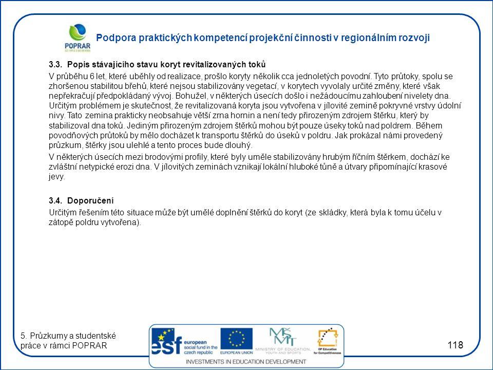 Podpora praktických kompetencí projekční činnosti v regionálním rozvoji 118 3.3. Popis stávajícího stavu koryt revitalizovaných toků V průběhu 6 let,