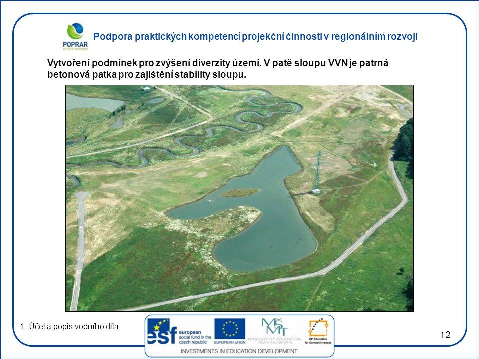 Podpora praktických kompetencí projekční činnosti v regionálním rozvoji 12 1. Účel a popis vodního díla Vytvoření podmínek pro zvýšení diverzity území