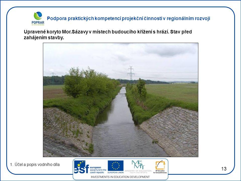 Podpora praktických kompetencí projekční činnosti v regionálním rozvoji 13 1. Účel a popis vodního díla Upravené koryto Mor.Sázavy v místech budoucího