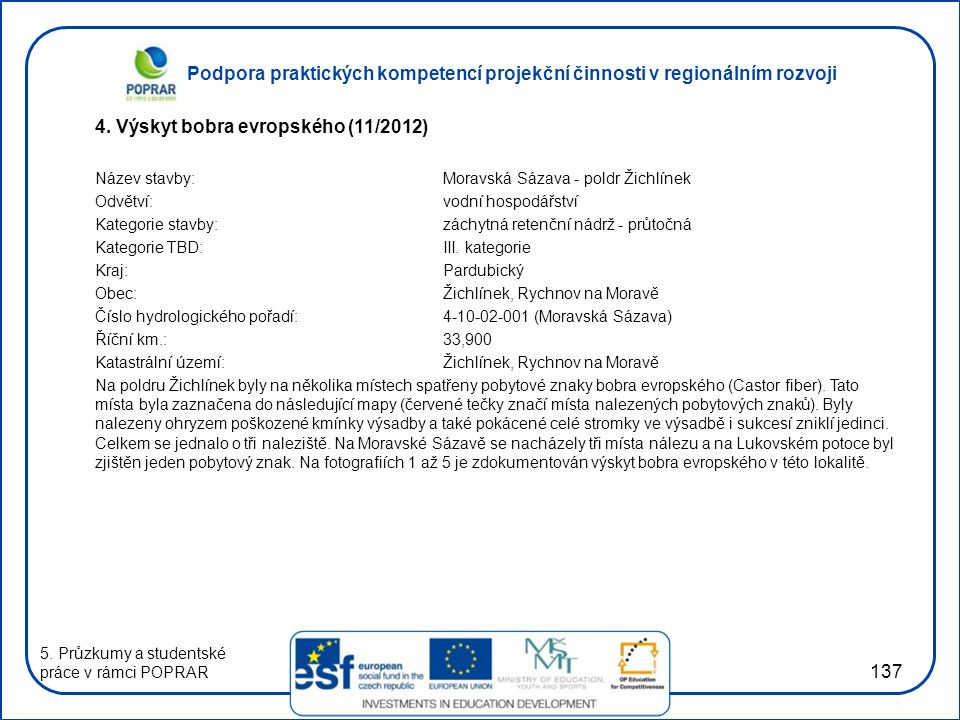 Podpora praktických kompetencí projekční činnosti v regionálním rozvoji 137 4. Výskyt bobra evropského (11/2012) Název stavby:Moravská Sázava - poldr