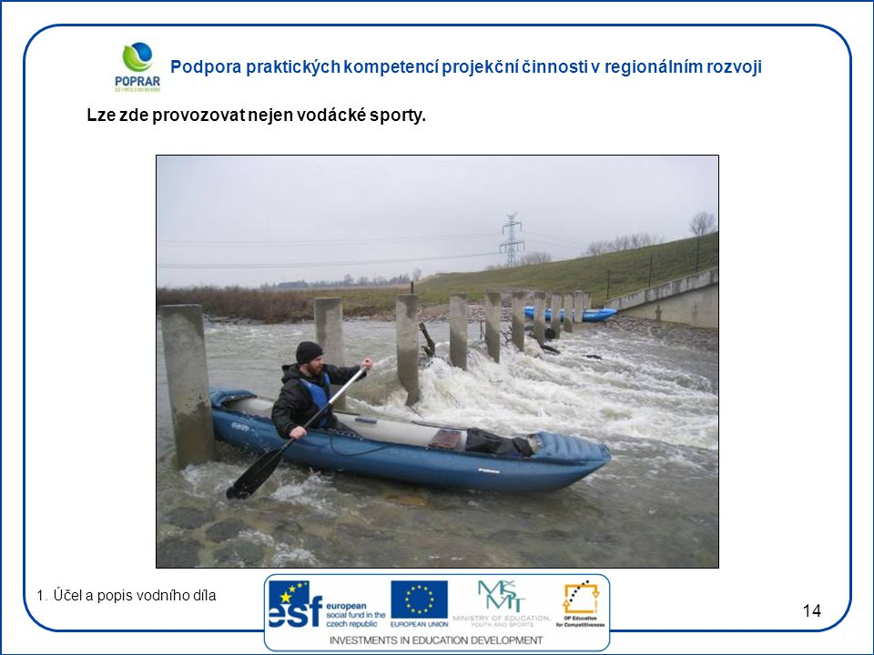 Podpora praktických kompetencí projekční činnosti v regionálním rozvoji 14 1. Účel a popis vodního díla Lze zde provozovat nejen vodácké sporty.