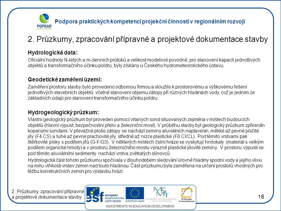 Podpora praktických kompetencí projekční činnosti v regionálním rozvoji 16 2. Průzkumy, zpracování přípravné a projektové dokumentace stavby Hydrologi
