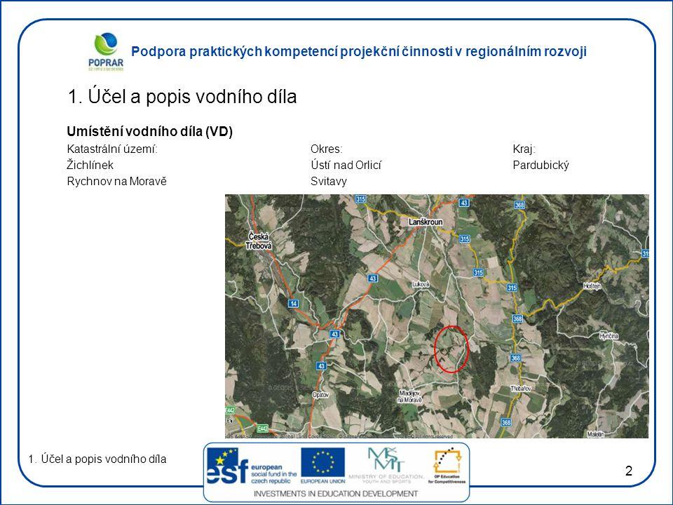 Podpora praktických kompetencí projekční činnosti v regionálním rozvoji 2 1. Účel a popis vodního díla Umístění vodního díla (VD) Katastrální území:Ok