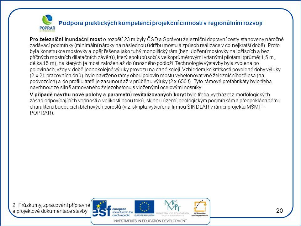 Podpora praktických kompetencí projekční činnosti v regionálním rozvoji 20 Pro železniční inundační most o rozpětí 23 m byly ČSD a Správou železniční
