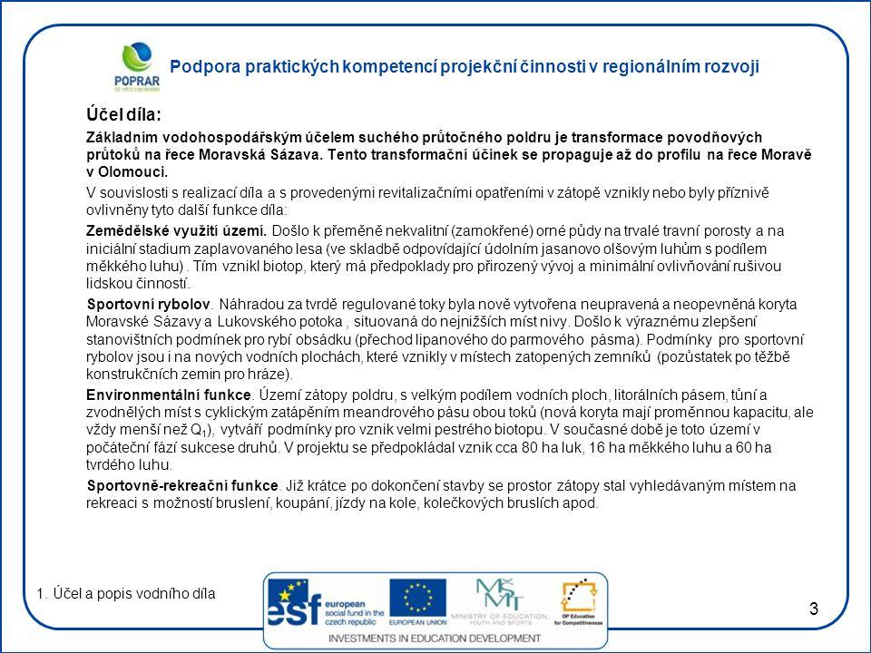 Podpora praktických kompetencí projekční činnosti v regionálním rozvoji 3 Účel díla: Základním vodohospodářským účelem suchého průtočného poldru je transformace povodňových průtoků na řece Moravská Sázava.